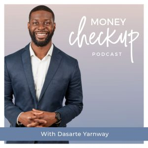 Money Checkup Podcast With Dasarte Yarnway