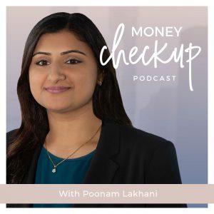 Money Checkup Podcast With Poonam Lakhani